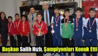 Başkan Salih Hızlı, Şampiyonları Konuk Etti