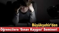 Büyükşehir'den Öğrencilere 'Sınav Kaygısı' Semineri