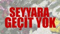 Büyükşehir Zabıta'dan Seyyara Geçit Yok