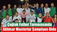 Çağlak Futbol Turnuvasında Akhisar Masterlar Şampiyon Oldu