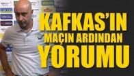 Çaykur Rizespor, Akhisarspor maçı ardından Tolunay Kafkas'ın yorumu
