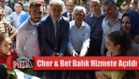 Cher & Bet Balık Hizmete Açıldı