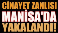 CİNAYET ZANLISI MANİSA'DA YAKALANDI!