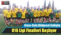 Coca-Cola Bölgesel Gelişim U16 Ligi Finalleri Başlıyor
