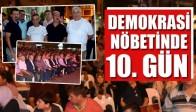 Demokrasi Nöbetinde 10. Gün Geride Kaldı