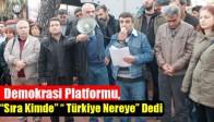 """Demokrasi Platformu,""""Sıra Kimde"""""""" Türkiye Nereye"""" Dedi"""
