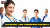 Devlet Hastanesi Bayram Tatilinde Bazı Branşlarda Poliklinik Hizmeti Verecek