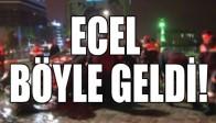 ECEL BÖYLE GELDİ!
