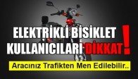 Elektrikli Bisiklet Kullanıcılarına Kötü Haber!