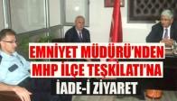 Emniyet Müdürü'nden MHP İlçe Teşkilatına İade-i ziyaret