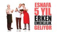 Esnafa 5 Yıl Erken Emeklilik Geliyor