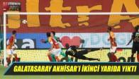 Galatasaray Akhisar'ı İkinci Yarıda Yıktı