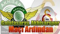 Galatasaray, Akhisarspor Maçı Ardından