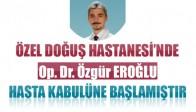 Göz Doktoru Özgür Eroğlu Hasta Kabulüne Başladı
