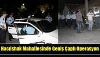 Hacıishak Mahallesinde Geniş Çaplı Operasyon