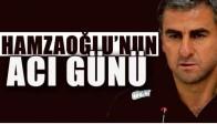 Hamza Hamzaoğlu'nun acı günü!