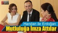 Handan ile Erdoğan Mutluluğa İmza Attılar