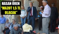 "Hasan Ören; ""Mazot 1,5 Tl Olacak"""