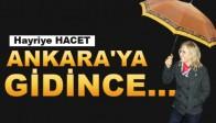 """Hayriye Hacet; """"Ankara'ya gidince…"""""""