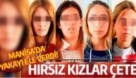 HIRSIZ KIZLAR ÇETESİ MANİSA'DA YAKAYI ELE VERDİ!
