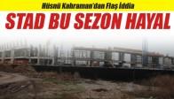 Hüsnü Kahraman'dan Flaş iddia, Akhisar Stadı bu sezon hayal