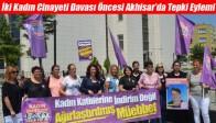 İki Kadın Cinayeti Davası Öncesi Akhisar'da Tepki Eylemi