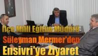 İlçe Milli Eğitim Müdürü Süleyman Mermer'den Ensivri'ye Ziyaret