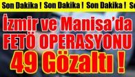 İzmir ve Manisa'da FETÖ Operasyonu 49 Gözaltı!