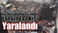 Karaköy Mahallesi'ndeki Yangında 1 kişi yaralandı