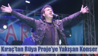 Kıraç'tan Rüya Proje'ye Yakışan Konser