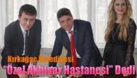 """Kırkağaç Belediyesi """"Özel Akhisar Hastanesi"""" Dedi"""