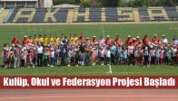 Kulüp, Okul ve Federasyon Projesi Başladı