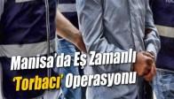 Manisa'da Eş Zamanlı 'Torbacı' Operasyonu