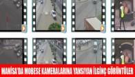Manisa'da Mobese Kameralarına Yansıyan İlginç Görüntüler