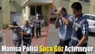 Manisa Polisi Suça Göz Açtırmıyor