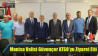 Manisa Valisi Güvençer ATSO'yu Ziyaret Etti