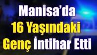 Manisa'da 16 Yaşındaki Genç İntihar Etti