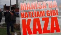 Manisa'da Katliam Gibi Kaza 3 Ölü