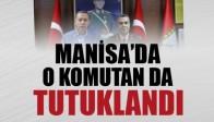 Manisa'da Komutanlar Tutuklandı