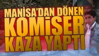 Manisa'dan Dönen Komiser Kaza Yaptı