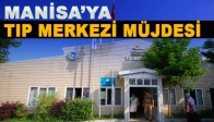 Manisa'ya Tıp Merkezi Müjdesi