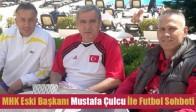 MHK Eski Başkanı Mustafa Çulcu İle Futbol Sohbeti