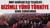 """MHP AKHİSAR İLÇE TEŞKİLATI  """"BİZİMLE YÜRÜ TÜRKİYE"""" GENEL KURULUNDA"""