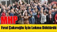 MHP, Fırat Çakıroğlu İçin Lokma Döktürdü