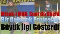 Misak-ı Milli, Spor'da Güçlü Bir Gelecek Projesine Büyük İlgi Gösterdi