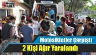 Motosikletler Çarpıştı 2 Kişi Ağır Yaralandı