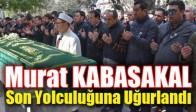 Murat Kabasakal Son Yolculuğuna Uğurlandı