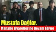 Mustafa Dağlar, Mahalle Ziyaretlerine Devam Ediyor