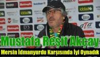 Mustafa Reşit Akçay: Mersin İdmanyurdu Karşısında İyi Oynadık