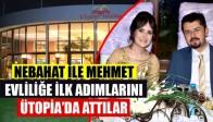 Nebahat ile Mehmet Evliliğe İlk Adımı Ütopia'da attılar